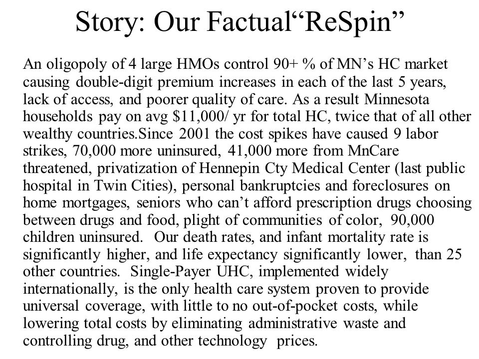 "Story: Our Factual""ReSpin"" An oligopoly of 4 large HMOs control 90+ % of MN's HC market causing double-digit premium increases in each of the last 5 y"