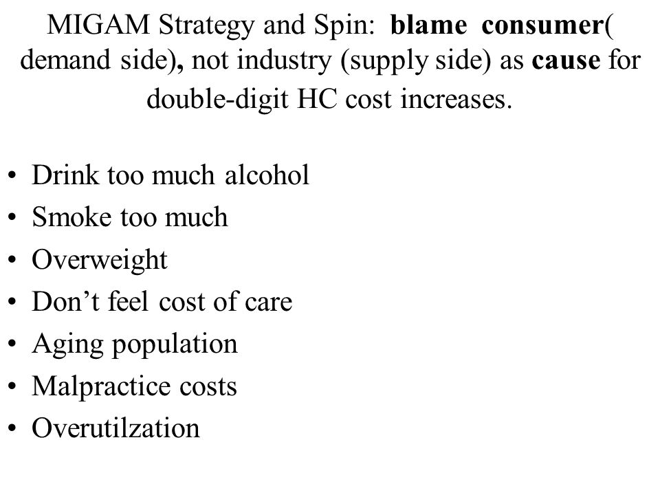 MIGAM Strategy and Spin: blame consumer( demand side), not industry (supply side) as cause for double-digit HC cost increases. Drink too much alcohol