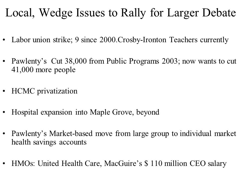 Local, Wedge Issues to Rally for Larger Debate Labor union strike; 9 since 2000.Crosby-Ironton Teachers currently Pawlenty's Cut 38,000 from Public Pr