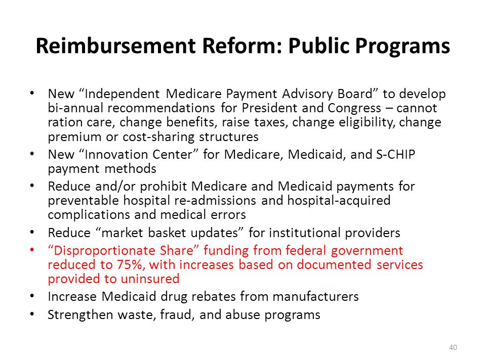 "Reimbursement Reform: Public Programs New ""Independent Medicare Payment Advisory Board"" to develop bi-annual recommendations for President and Congres"