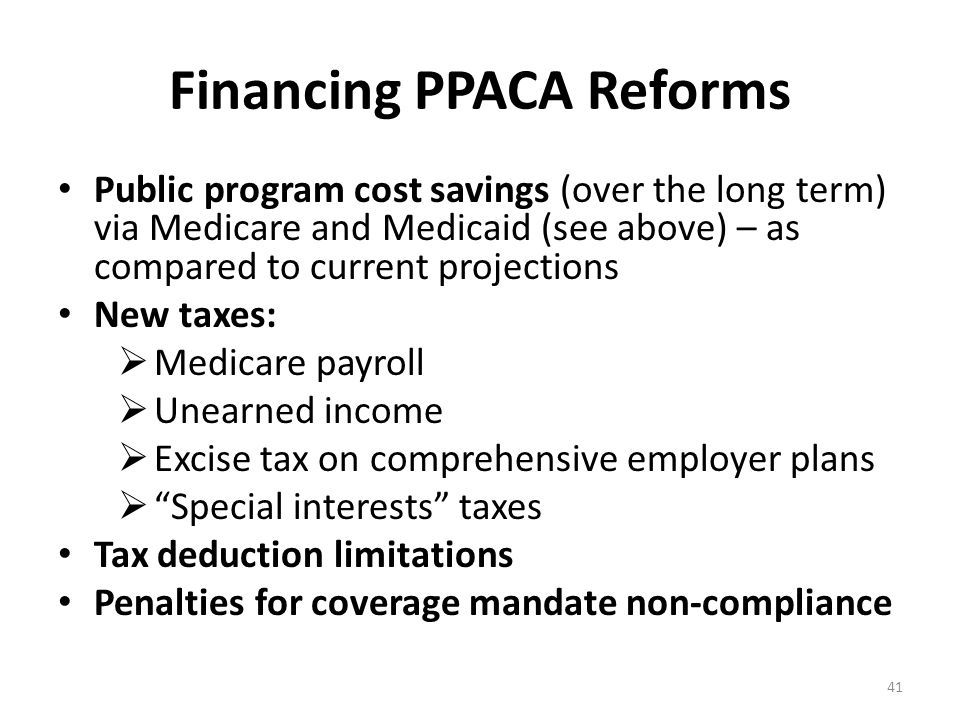 Financing PPACA Reforms Public program cost savings (over the long term) via Medicare and Medicaid (see above) – as compared to current projections Ne