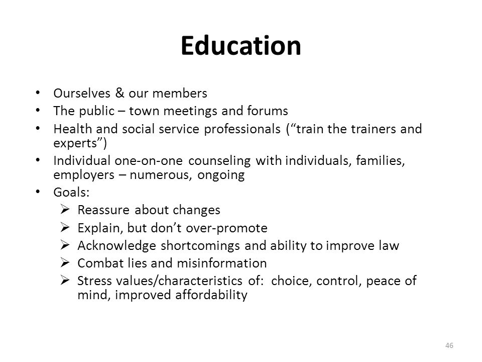 "Education Ourselves & our members The public – town meetings and forums Health and social service professionals (""train the trainers and experts"") Ind"