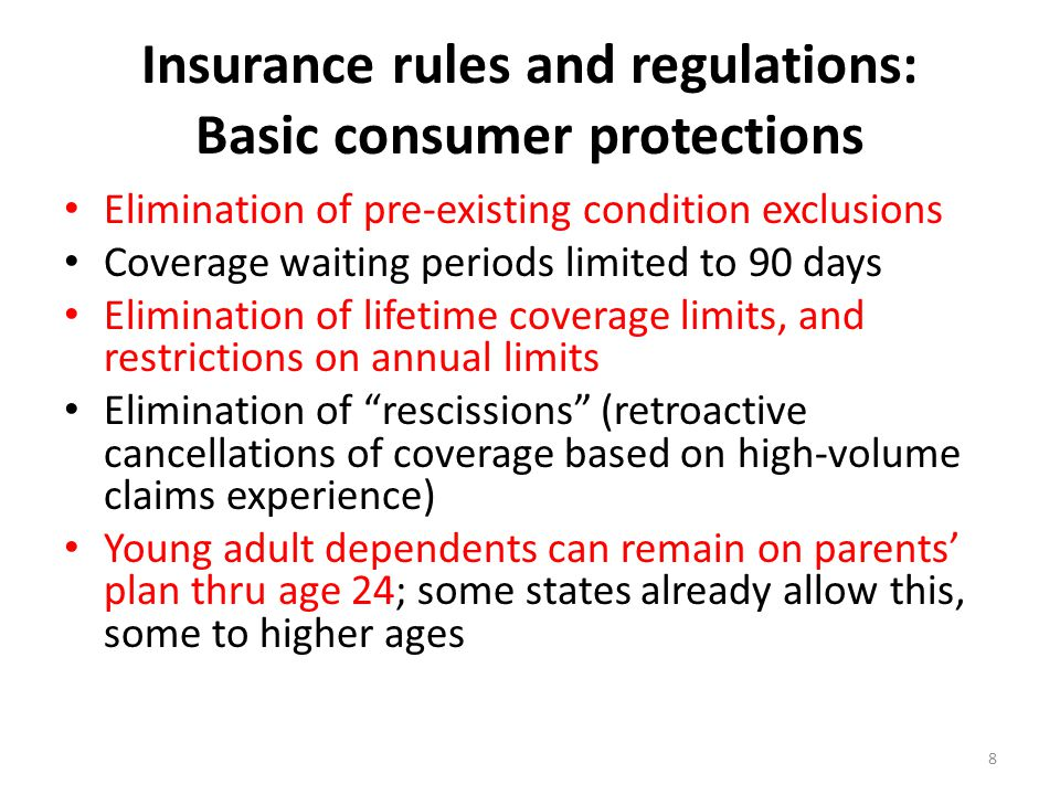 Insurance rules and regulations: Basic consumer protections Elimination of pre-existing condition exclusions Coverage waiting periods limited to 90 da
