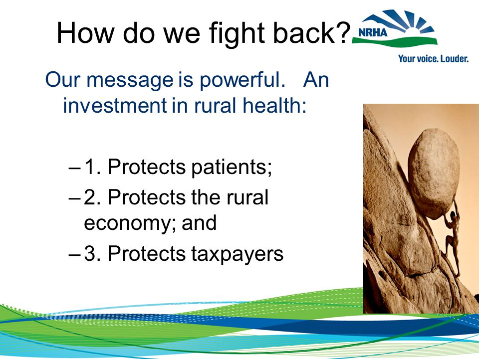Our message is powerful. An investment in rural health: –1.
