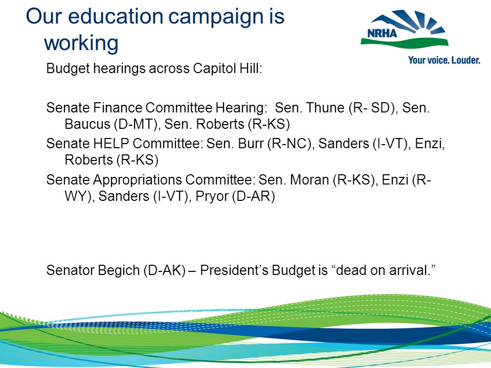 Our education campaign is working Budget hearings across Capitol Hill: Senate Finance Committee Hearing: Sen.