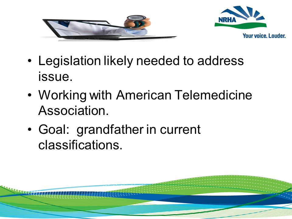 Legislation likely needed to address issue. Working with American Telemedicine Association.