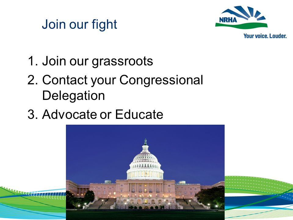 Join our fight 1.Join our grassroots 2.Contact your Congressional Delegation 3.Advocate or Educate