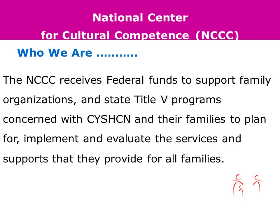 National Center for Cultural Competence (NCCC) Who We Are ………..