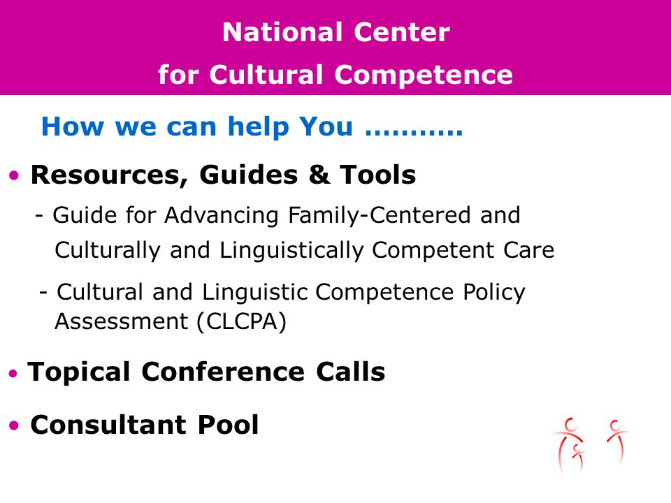 National Center for Cultural Competence How we can help You ………..