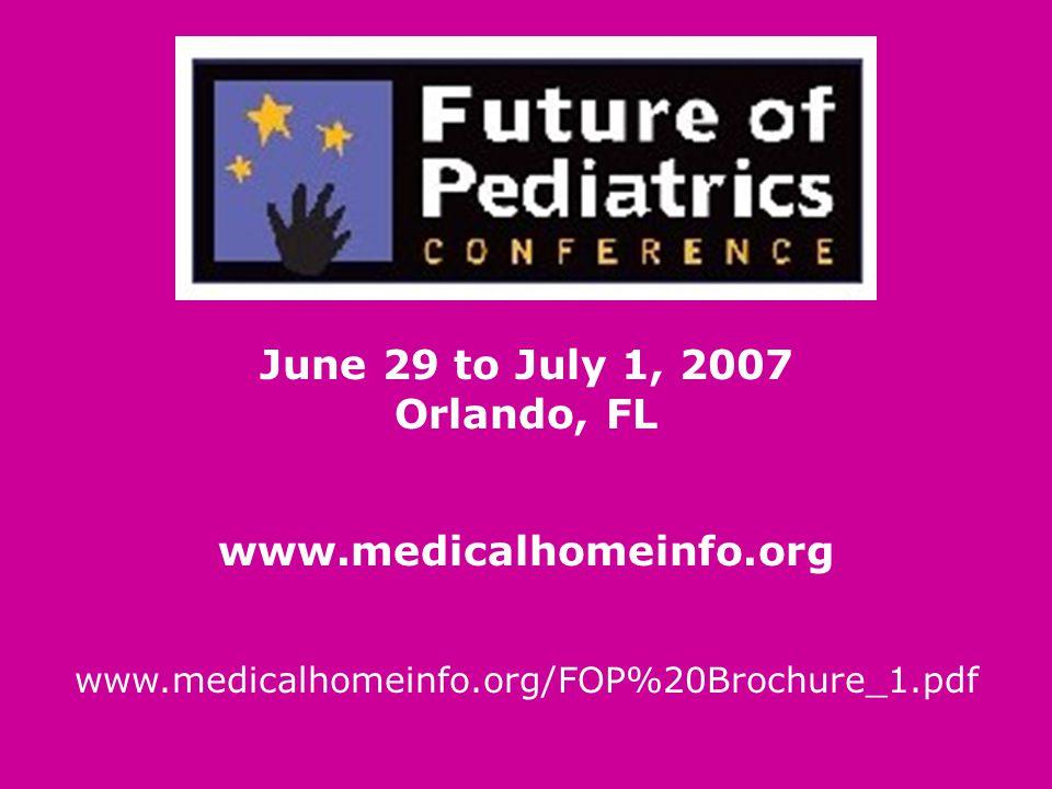 June 29 to July 1, 2007 Orlando, FL www.medicalhomeinfo.org www.medicalhomeinfo.org/FOP%20Brochure_1.pdf