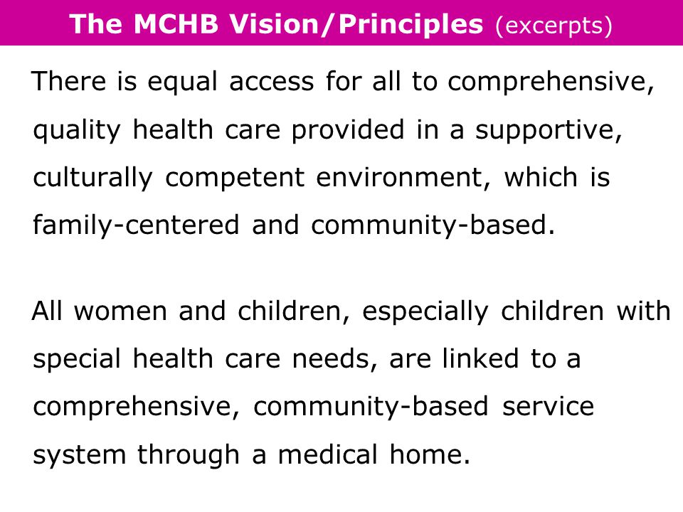 The MCHB Vision/Principles (excerpts) Family and community participation and engagement are key to the development of effective, quality health systems and services.