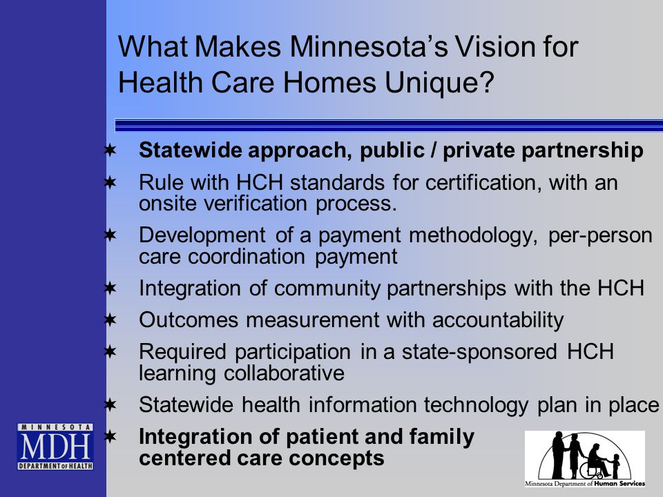 What Makes Minnesota's Vision for Health Care Homes Unique?  Statewide approach, public / private partnership  Rule with HCH standards for certifica