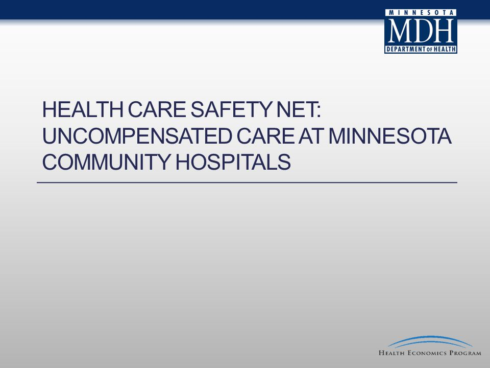 HEALTH CARE SAFETY NET: UNCOMPENSATED CARE AT MINNESOTA COMMUNITY HOSPITALS