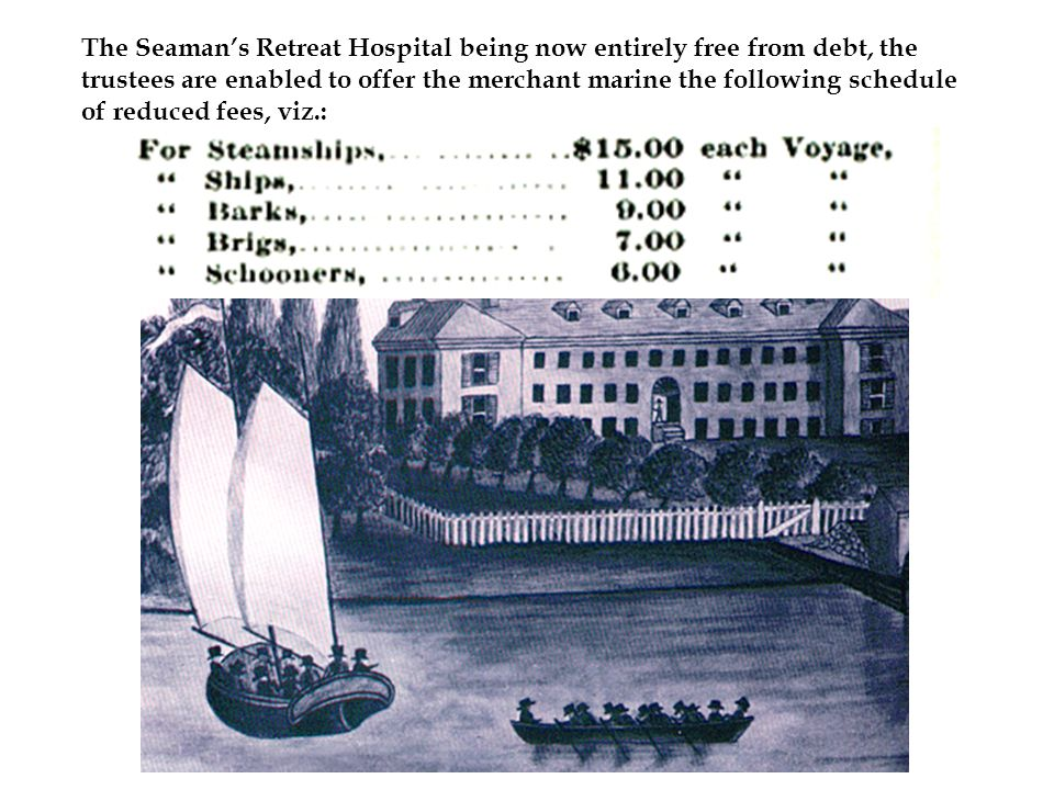 The Seaman's Retreat Hospital being now entirely free from debt, the trustees are enabled to offer the merchant marine the following schedule of reduced fees, viz.: