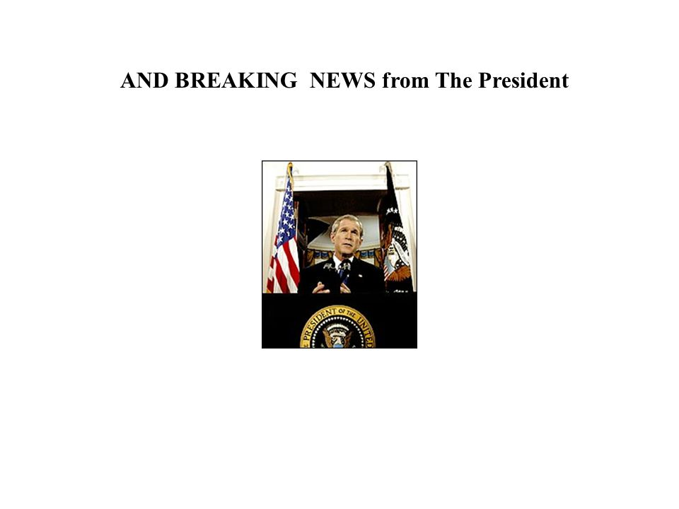 AND BREAKING NEWS from The President