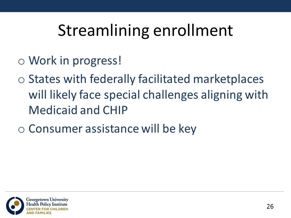Streamlining enrollment o Work in progress.