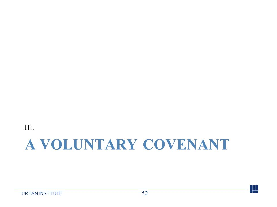 URBAN INSTITUTE 13 A VOLUNTARY COVENANT III.