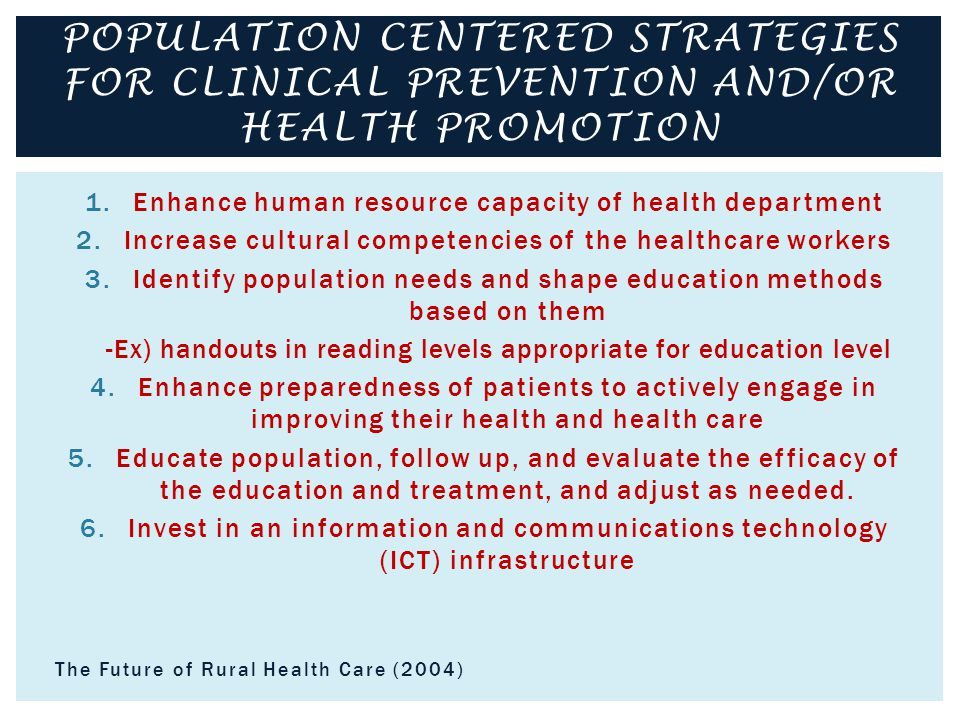 1.Enhance human resource capacity of health department 2.Increase cultural competencies of the healthcare workers 3.Identify population needs and shape education methods based on them -Ex) handouts in reading levels appropriate for education level 4.Enhance preparedness of patients to actively engage in improving their health and health care 5.Educate population, follow up, and evaluate the efficacy of the education and treatment, and adjust as needed.