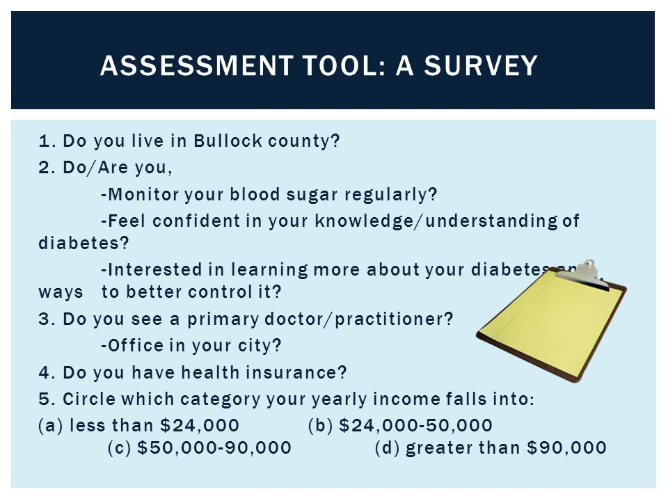 1. Do you live in Bullock county. 2. Do/Are you, -Monitor your blood sugar regularly.