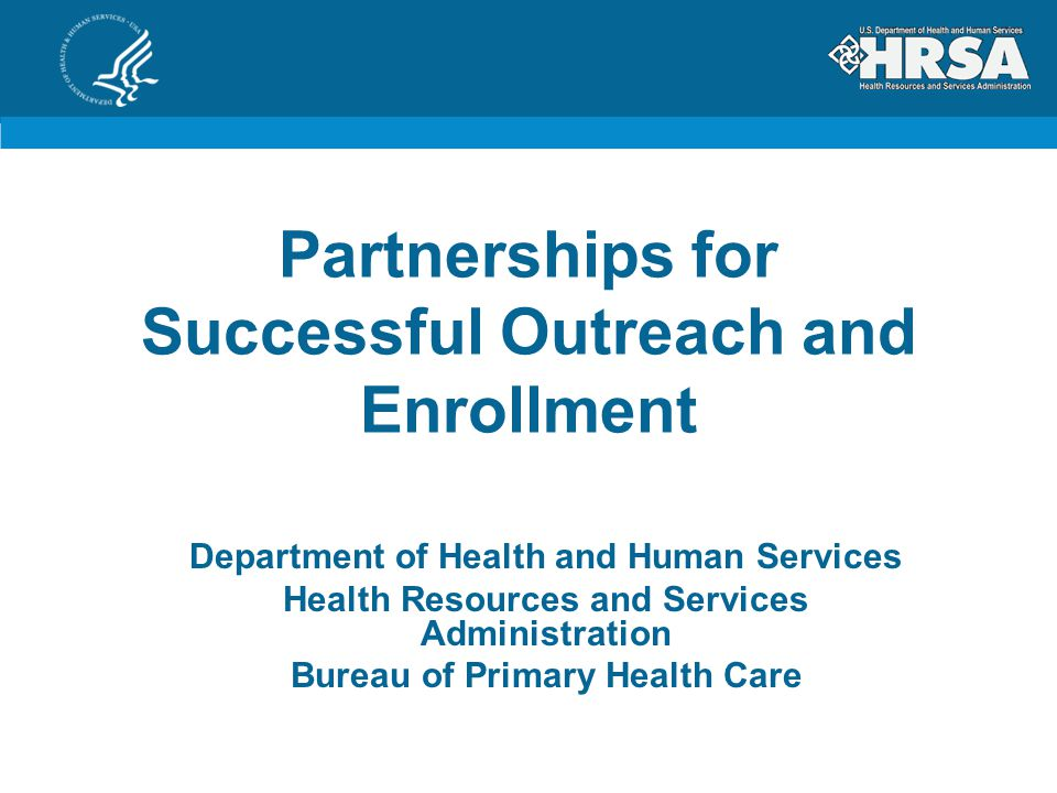 Partnerships for Successful Outreach and Enrollment Department of Health and Human Services Health Resources and Services Administration Bureau of Primary Health Care