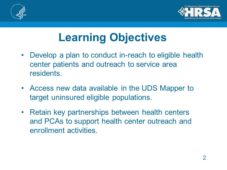 2 Learning Objectives Develop a plan to conduct in-reach to eligible health center patients and outreach to service area residents.