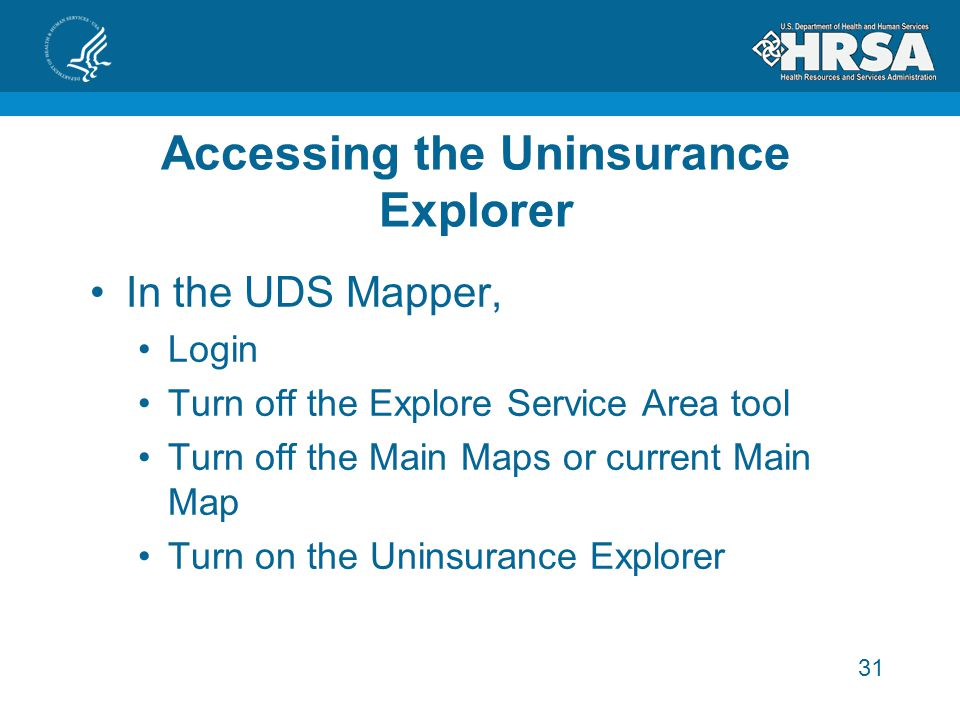 31 Accessing the Uninsurance Explorer In the UDS Mapper, Login Turn off the Explore Service Area tool Turn off the Main Maps or current Main Map Turn on the Uninsurance Explorer