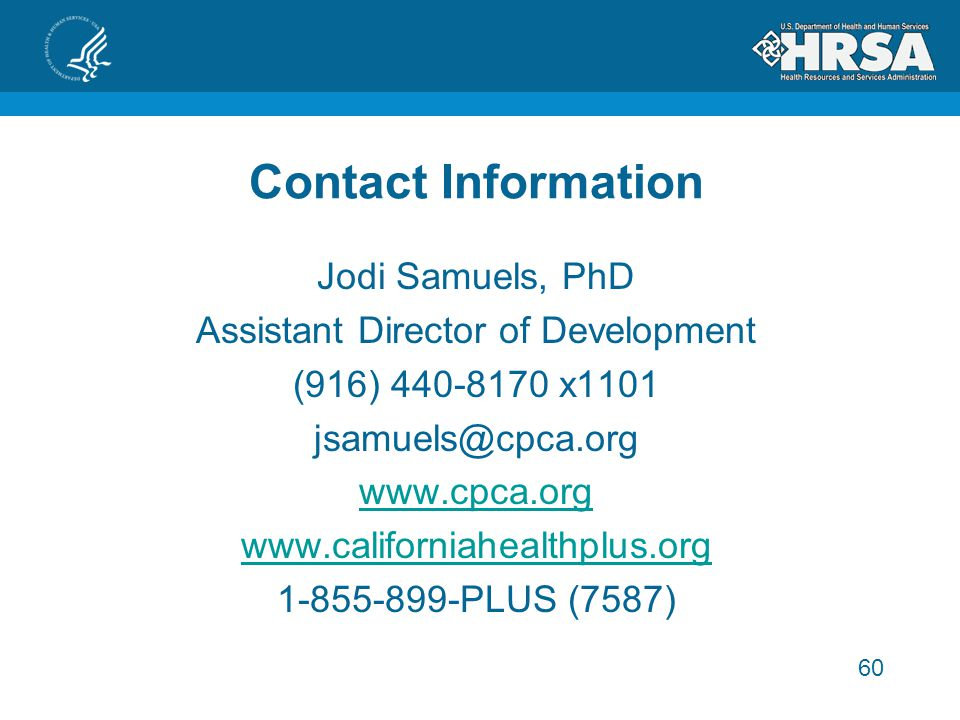 60 Contact Information Jodi Samuels, PhD Assistant Director of Development (916) 440-8170 x1101 jsamuels@cpca.org www.cpca.org www.californiahealthplus.org 1-855-899-PLUS (7587)