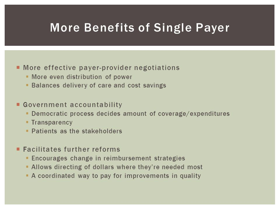  More effective payer-provider negotiations  More even distribution of power  Balances delivery of care and cost savings  Government accountabilit