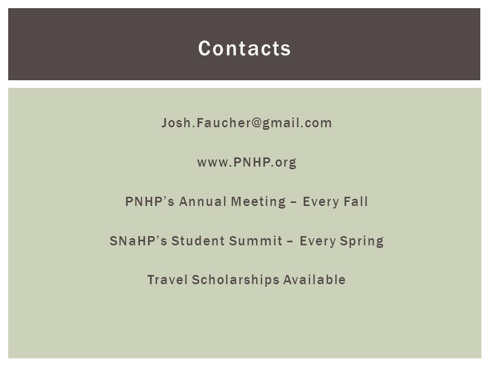 Josh.Faucher@gmail.com www.PNHP.org PNHP's Annual Meeting – Every Fall SNaHP's Student Summit – Every Spring Travel Scholarships Available Contacts