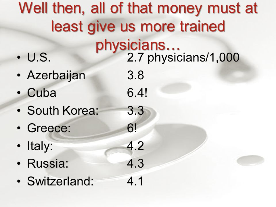 Well then, all of that money must at least give us more trained physicians… U.S.