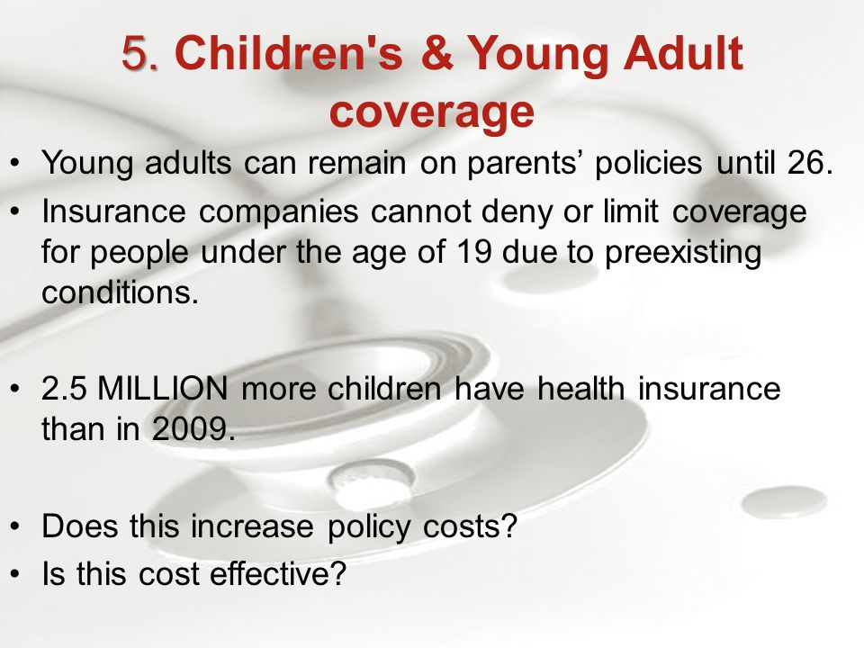 5. 5. Children s & Young Adult coverage Young adults can remain on parents' policies until 26.