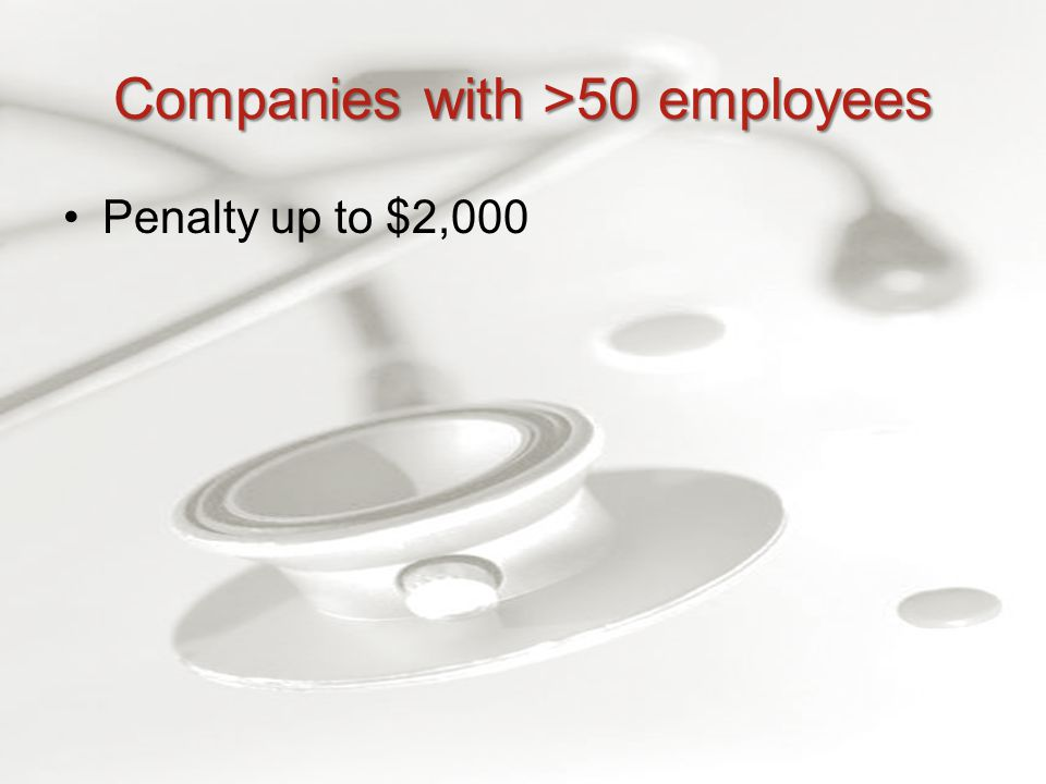 Companies with >50 employees Penalty up to $2,000