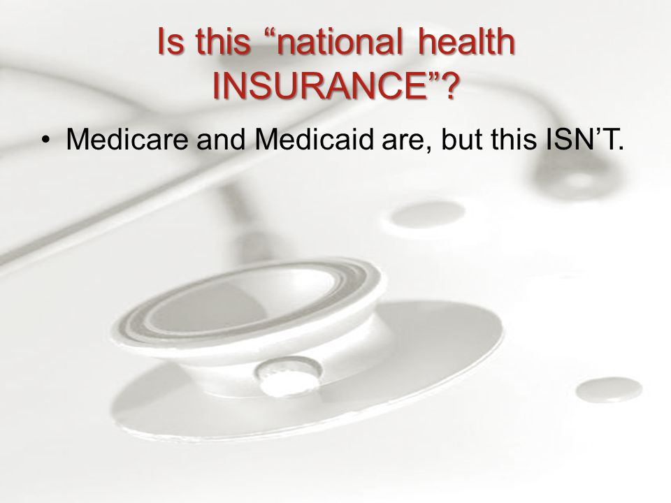 Is this national health INSURANCE Medicare and Medicaid are, but this ISN'T.