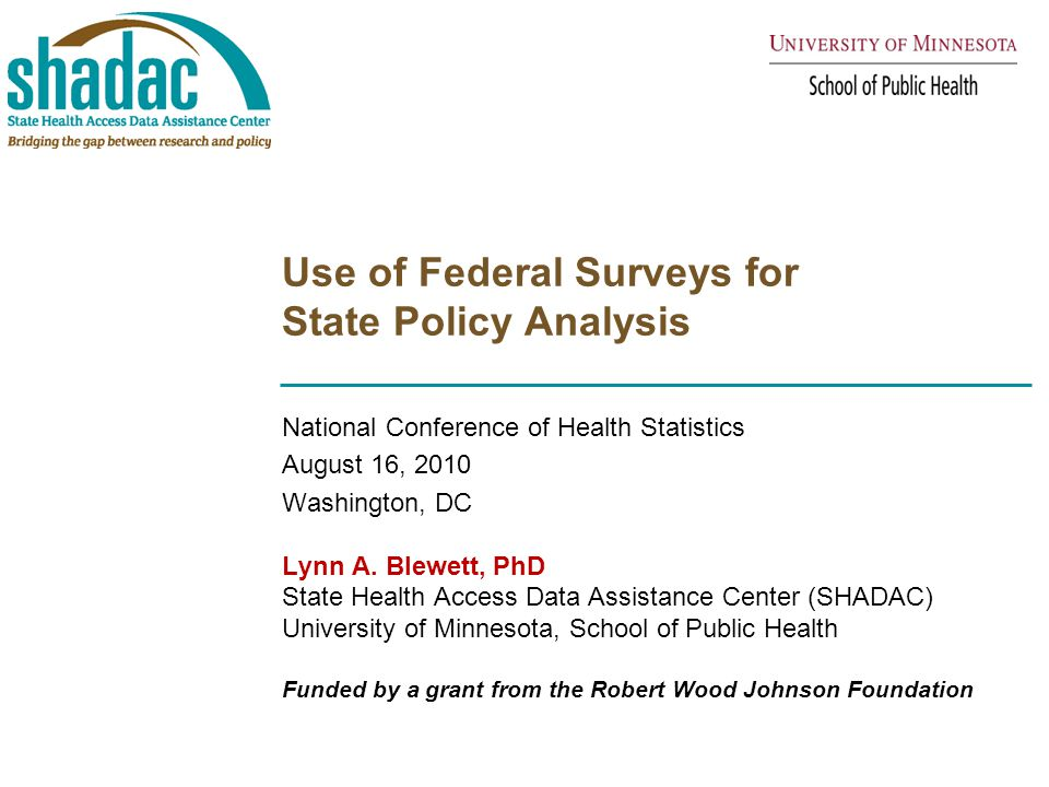 Use of Federal Surveys for State Policy Analysis National Conference of Health Statistics August 16, 2010 Washington, DC Lynn A. Blewett, PhD State He