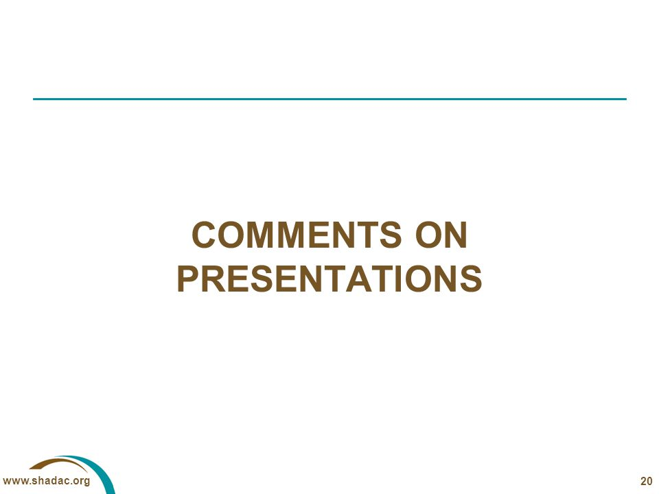 www.shadac.org COMMENTS ON PRESENTATIONS 20