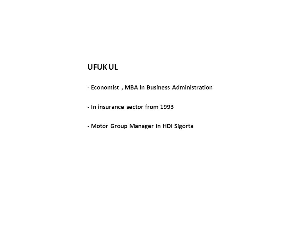 UFUK UL - Economist, MBA in Business Administration - In insurance sector from 1993 - Motor Group Manager in HDI Sigorta