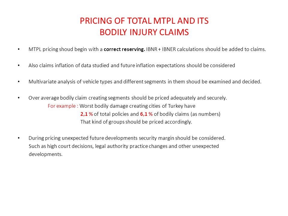 PRICING OF TOTAL MTPL AND ITS BODILY INJURY CLAIMS MTPL pricing shoud begin with a correct reserving.