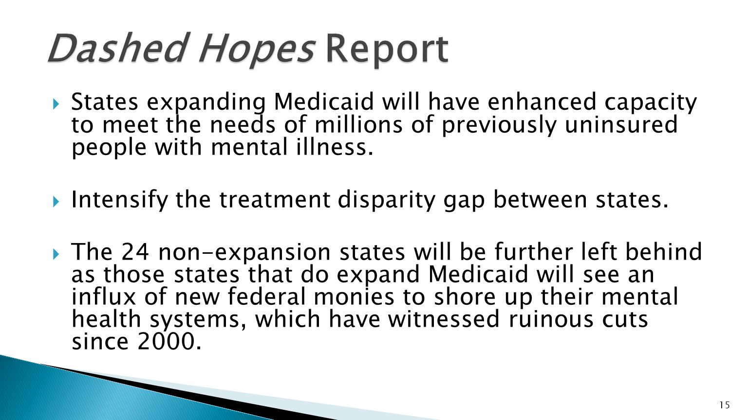  States expanding Medicaid will have enhanced capacity to meet the needs of millions of previously uninsured people with mental illness.