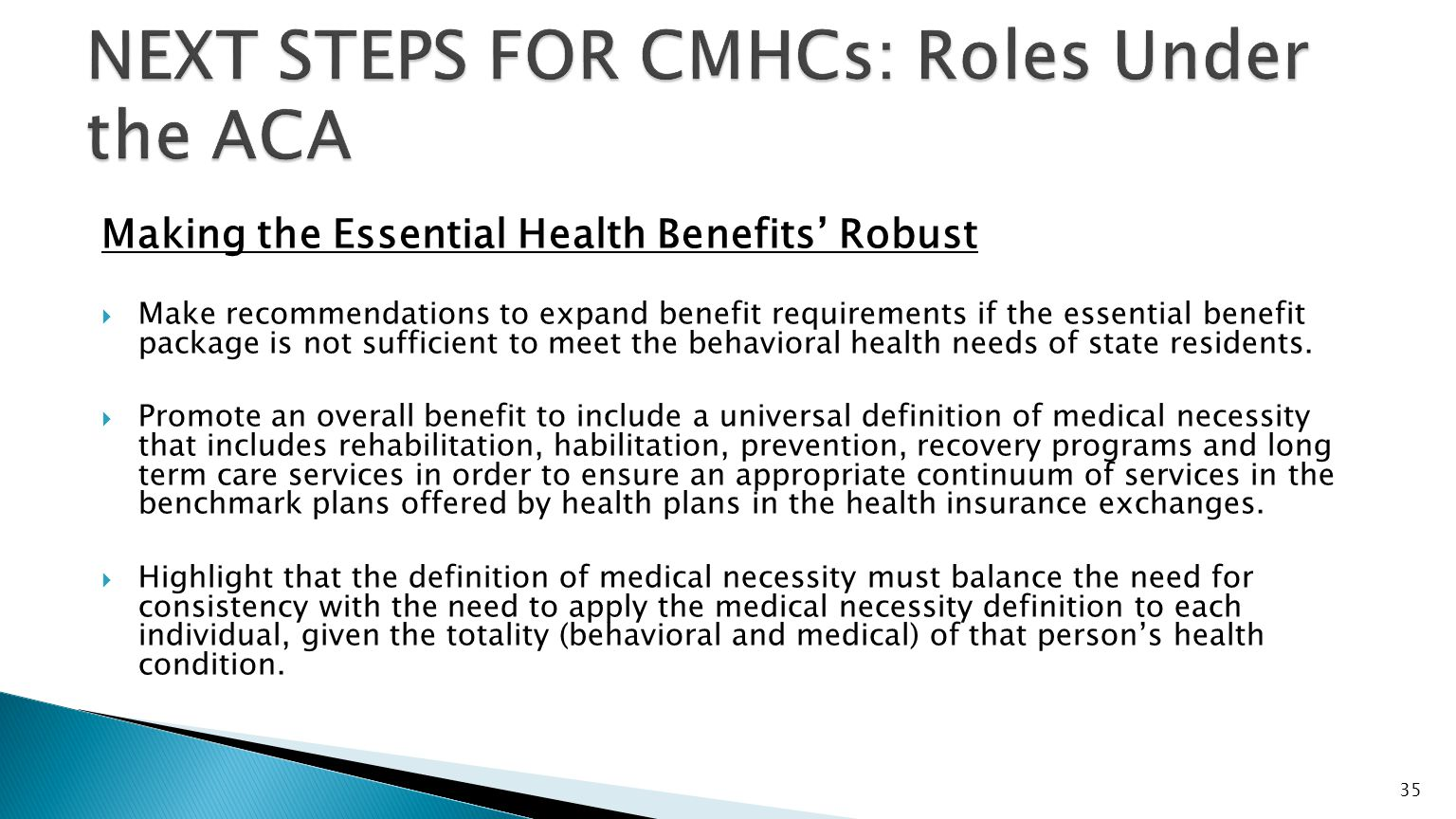 Making the Essential Health Benefits' Robust  Make recommendations to expand benefit requirements if the essential benefit package is not sufficient to meet the behavioral health needs of state residents.