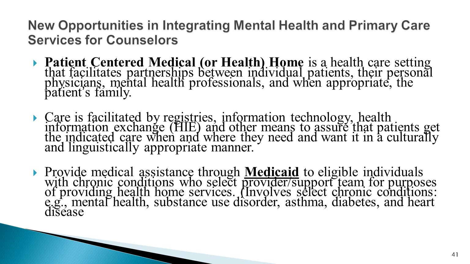  Patient Centered Medical (or Health) Home is a health care setting that facilitates partnerships between individual patients, their personal physicians, mental health professionals, and when appropriate, the patient's family.
