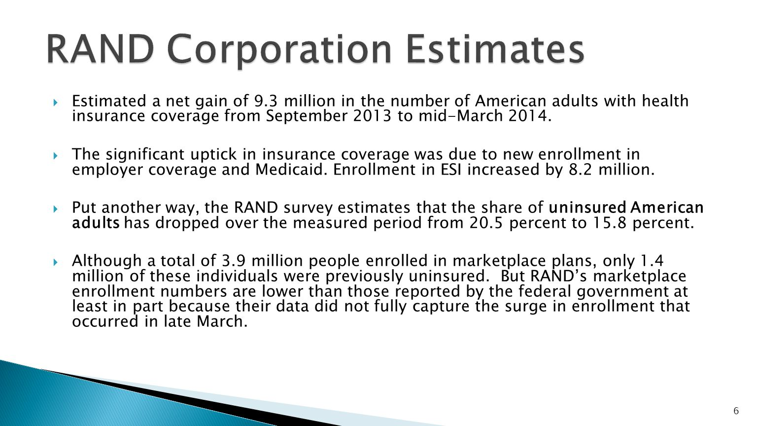  The number of uninsured adults age 18 to 64 fell by an estimated 5.4 million between September 2013 and early March 2014.