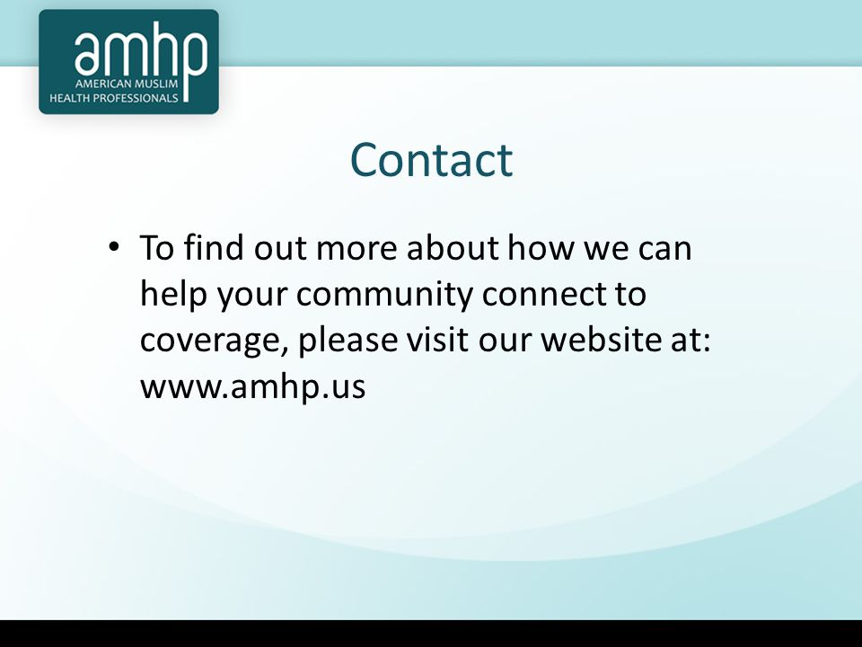 Contact To find out more about how we can help your community connect to coverage, please visit our website at: www.amhp.us