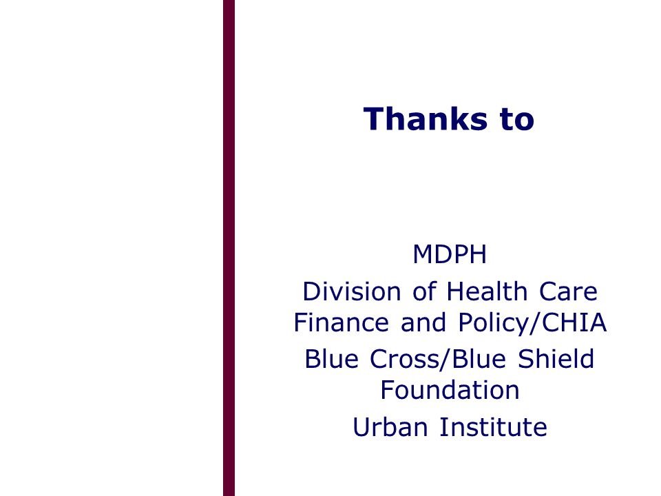 Thanks to MDPH Division of Health Care Finance and Policy/CHIA Blue Cross/Blue Shield Foundation Urban Institute