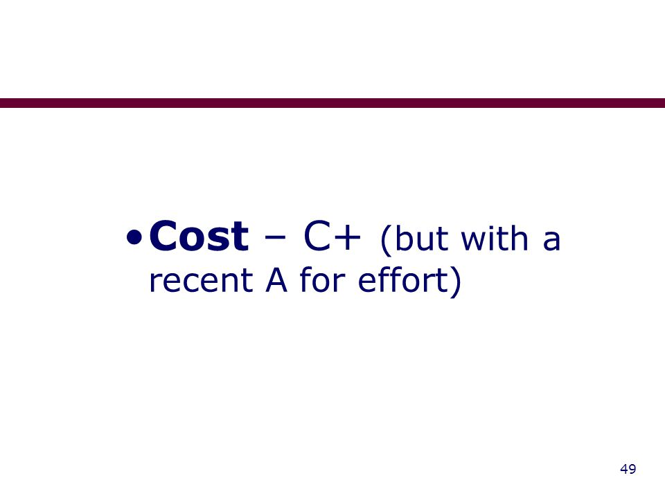 49 Cost – C+ (but with a recent A for effort)