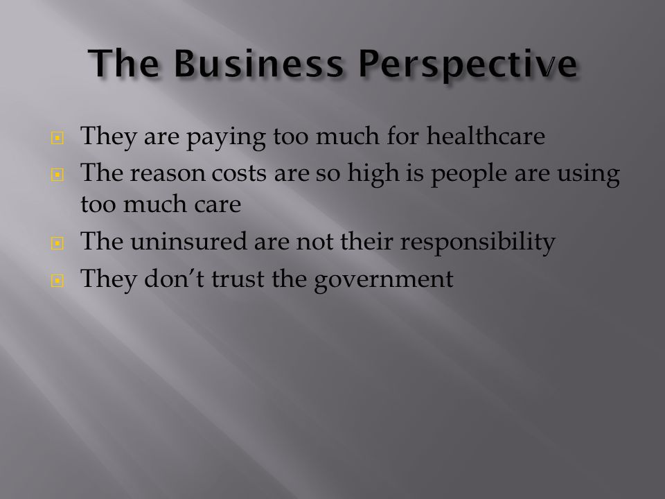  They are paying too much for healthcare  The reason costs are so high is people are using too much care  The uninsured are not their responsibilit