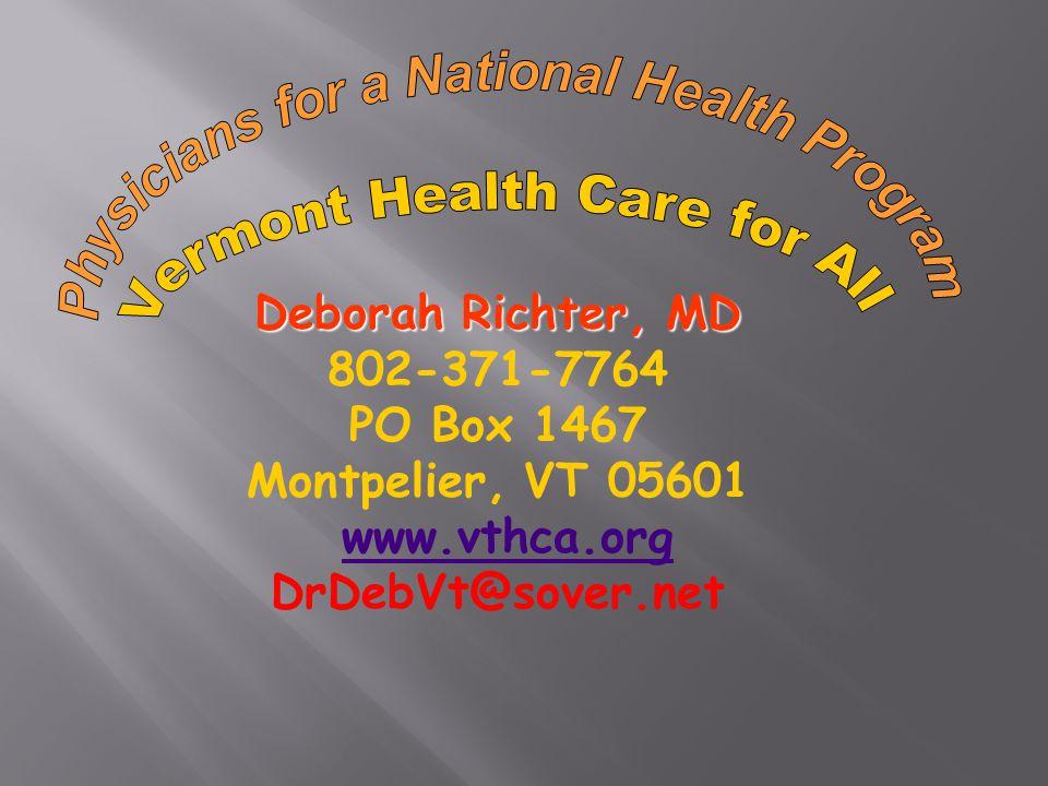 Deborah Richter, MD 802-371-7764 PO Box 1467 Montpelier, VT 05601 www.vthca.org DrDebVt@sover.net
