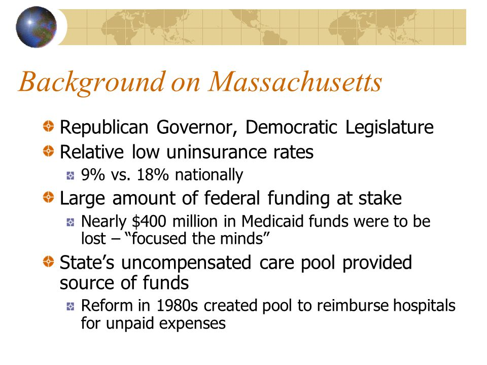 Background on Massachusetts Republican Governor, Democratic Legislature Relative low uninsurance rates 9% vs.