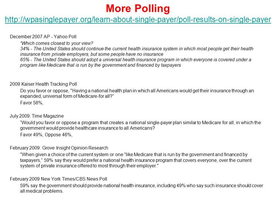 More Polling http://wpasinglepayer.org/learn-about-single-payer/poll-results-on-single-payer http://wpasinglepayer.org/learn-about-single-payer/poll-r