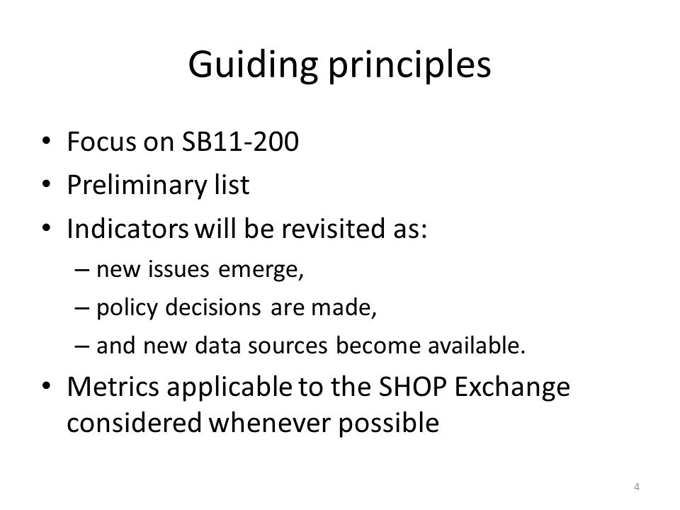 Guiding principles Focus on SB11-200 Preliminary list Indicators will be revisited as: – new issues emerge, – policy decisions are made, – and new dat
