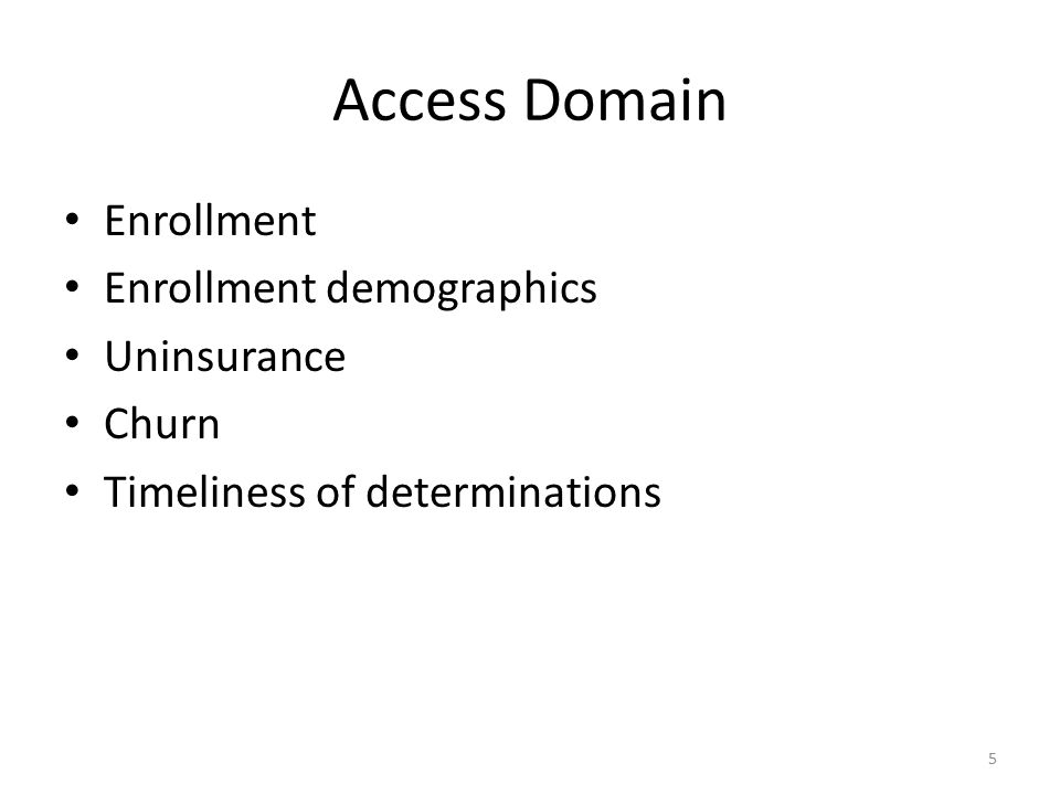Access Domain Enrollment Enrollment demographics Uninsurance Churn Timeliness of determinations 5